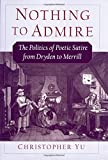 img - for Nothing to Admire: The Politics of Poetic Satire from Dryden to Merrill book / textbook / text book