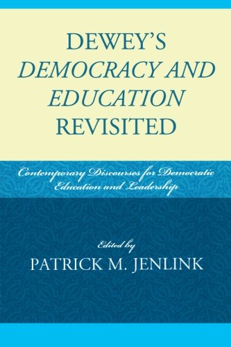 Dewey's Democracy and Education Revisited: Contemporary Discourses for Democratic Education and Leadership