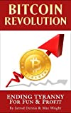 Bitcoin Revolution: Ending Tyranny For Fun & Profit by Jarrod Dennis