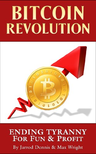 Bitcoin Revolution: Ending Tyranny For Fun & Profit, by Jarrod Dennis, Max Wright