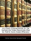 Les Odes D'anacreon Et De Sapho En Vers François Par Le Poëte Sans Fard [Pseud.] (French Edition) (1142769445) by Sappho, .