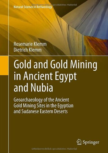 Gold and Gold Mining in Ancient Egypt and Nubia: Geoarchaeology of the Ancient Gold Mining Sites in the Egyptian and Sudanese Eastern Deserts (Natural Science in Archaeology)