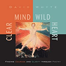 Clear Mind, Wild Heart  by David Whyte Narrated by David Whyte