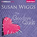 The Goodbye Quilt (       UNABRIDGED) by Susan Wiggs Narrated by Tanya Eby