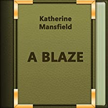 A Blaze (Annotated) (       UNABRIDGED) by Katherine Mansfield Narrated by Anastasia Bertollo
