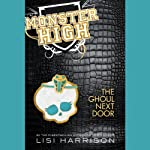 Monster High, Book 2: The Ghoul Next Door (       UNABRIDGED) by Lisi Harrison Narrated by Elizabeth Morton