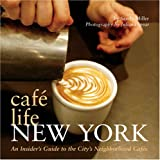 Cafe Life New York: An Insider's Guide to the City's Neighborhood Cafes