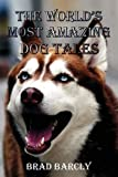 Brad Barcly The World's Most Amazing Dog Tales