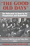 img - for The Good Old Days: The Holocaust as Seen by Its Perpetrators and Bystanders book / textbook / text book