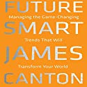 Future Smart: Managing the Game-Changing Trends That Will Transform Your World Audiobook by James Canton Narrated by Don Hagen