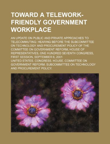 Toward a Telework-Friendly Government Workplace: An Update on Public and Private Approaches to Telecommuting: Hearing Before the Subcommittee on Technology and Procurement Policy of the Committee on Government Reform, House of Representatives
