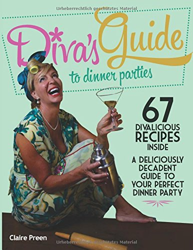 Divas Guide To Dinner Parties: A Deliciously Decadent Guide To Your Perfect Dinner Party