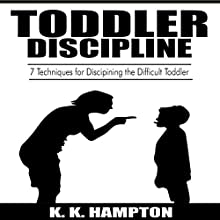 Toddler Discipline: 7 Techniques for Disciplining the Difficult Toddler: Toddler Development, Book 1 Audiobook by K. K. Hampton Narrated by Michael Hatak