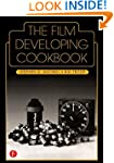 The Film Developing Cookbook (Darkroo...