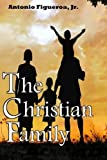 img - for The Christian Family: Action Ministries Bible Study Series by Antonio Figueroa Jr (2014-09-13) book / textbook / text book