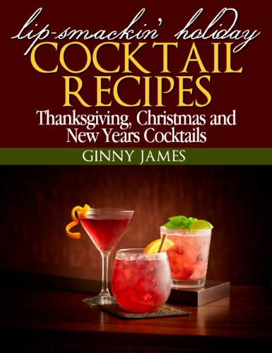 Lip-Smackin' Holiday Cocktail Recipes: Thanksgiving, Christmas & New Years Cocktails cover