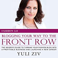 Fashion 2.0: Blogging Your Way to the Front Row: The Insider's Guide to Turning Your Fashion Blog into a Profitable Business and Launching a New Career Audiobook by Yuli Ziv Narrated by Chelsea Lee Rock