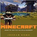 Minecraft: Diary of Hector the Ninja Warrior: Book 2   Jordan Koma