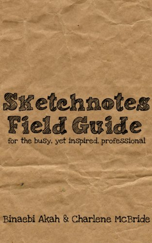 Sketchnotes Field Guide for the Busy Yet Inspired Professional