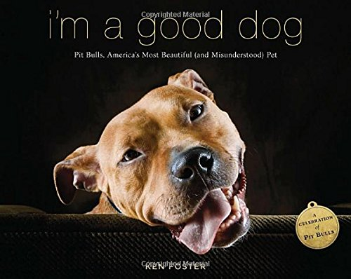 I'm a Good Dog: Pit Bulls, America's Most Beautiful (and Misunderstood) Pet (Good Dog Good Owner compare prices)