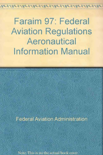 Faraim 97: Federal Aviation Regulations Aeronautical Information Manual