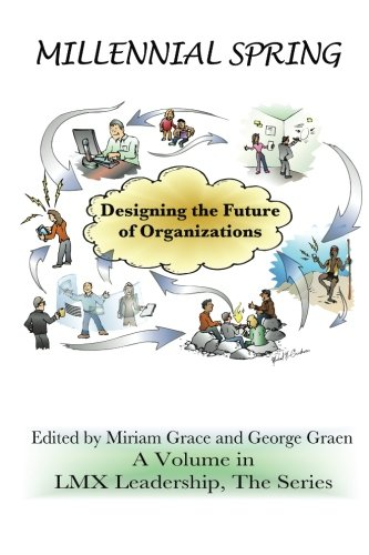 Millennial Spring: Designing the Future of Organizations (Lmx Leadership: the Series)