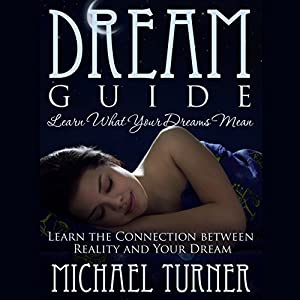 Dream Guide: Learn What Your Dreams Mean Audiobook
