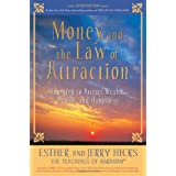 Money, and the Law of Attraction: Learning to Attract Wealth, Health, and Happiness ~ Jerry Hicks
