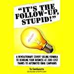 It's the Follow Up, Stupid!: A Revolutionary Covert Selling Formula to Doubling Your Business at Zero Cost Thanks to Automated Email Campaigns | Tiz Gambacorta