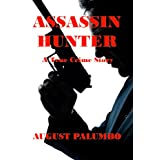 Assassin Hunter : A True Crime Story ~ August Palumbo