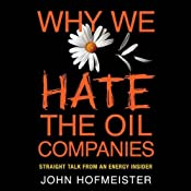 Why We Hate the Oil Companies: Straight Talk from an Energy Insider | [John Hofmeister]