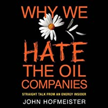 Why We Hate the Oil Companies: Straight Talk from an Energy Insider (       UNABRIDGED) by John Hofmeister Narrated by John Hofmeister
