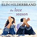 The Love Season (       UNABRIDGED) by Elin Hilderbrand Narrated by Christina Delaine