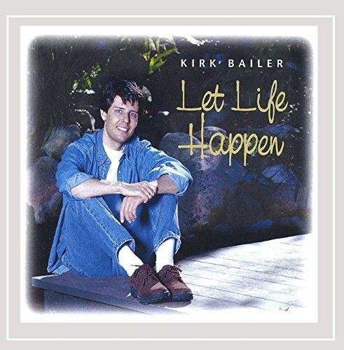 Kirk Bailer - Let Life Happen