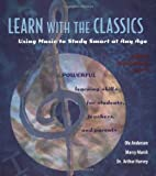 img - for Learn With the Classics: Using Music To Study Smart at Any Age book / textbook / text book
