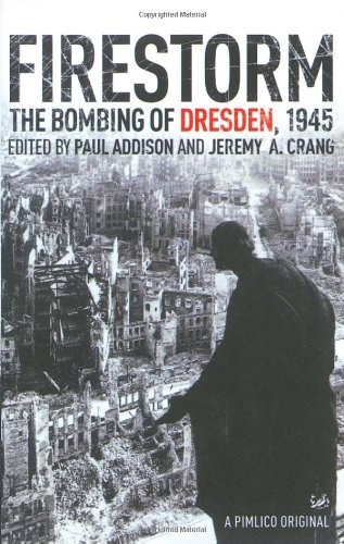 Firestorm: The Bombing of Dresden, 1945: Jeremy Crang, Paul Addison: 9781844139286: Amazon.com: Books