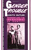 Gender Trouble: Feminism and the Subversion of Identity (Thinking Gender Series) (0415900433) by Judith Butler