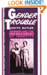 Gender Trouble: Feminism and the Subv...