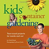 Kids Container Gardening: Year-Round Projects for Inside and Out