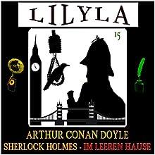 Im leeren Hause (Lilyla - Sherlock Holmes 15) Hörbuch von Arthur Conan Doyle Gesprochen von: Friedrich Frieden