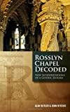 Rosslyn Chapel Decoded: New Interpretations of a Gothic Enigma
