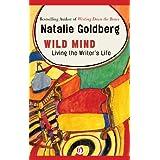 Wild Mind: Living the Writer's Life ~ Natalie Goldberg