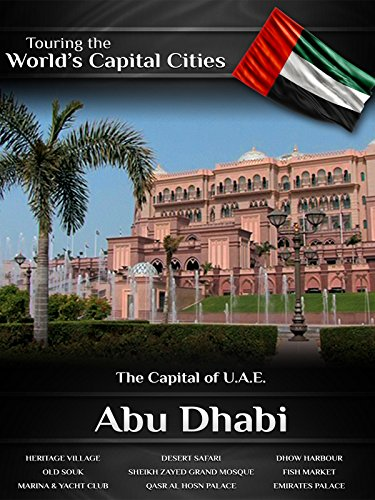 Touring the World's Capital Cities Abu Dhabi: The Capital of U.A.E.