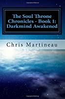 The Soul Throne Chronicles: Book One - Darkmind Awakened (Volume 1)