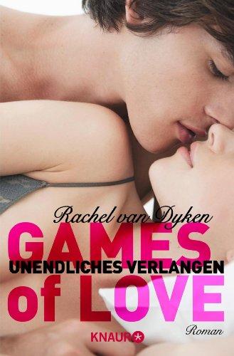 Rachel van Dyken - Games of Love - Unendliches Verlangen: Roman