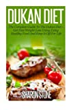 Sharon Stone Dukan Diet: A Complete Guide To The Dukan Diet - Get Fast Weight Loss Using Healthy Food And Keep It Off For Life (Dukan Diet, Weight Loss, Lose Weight Fast, Dukan, Diet Plan, Dukan Diet Recipes)