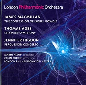 MacMillan: The Confession of Isobel Gowdie; Ades: Chamber Symphony, Op. 2; Higdon: Percussion Concerto