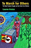 Lauren Araiza, 'To March for Others: The United Farm Workers and the Black Freedom Movement' (U. of Pennsylvania Press, 2014)