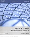AutoCAD 2004: A Problem-Solving Approach (1401851339) by Tickoo, Sham