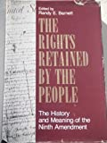 Rights Retained by the People: The History and Meaning of the Ninth Amendment